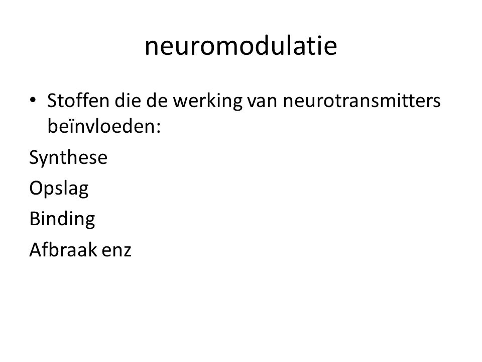 neuromodulatie Stoffen die de werking van neurotransmitters beïnvloeden: Synthese. Opslag. Binding.