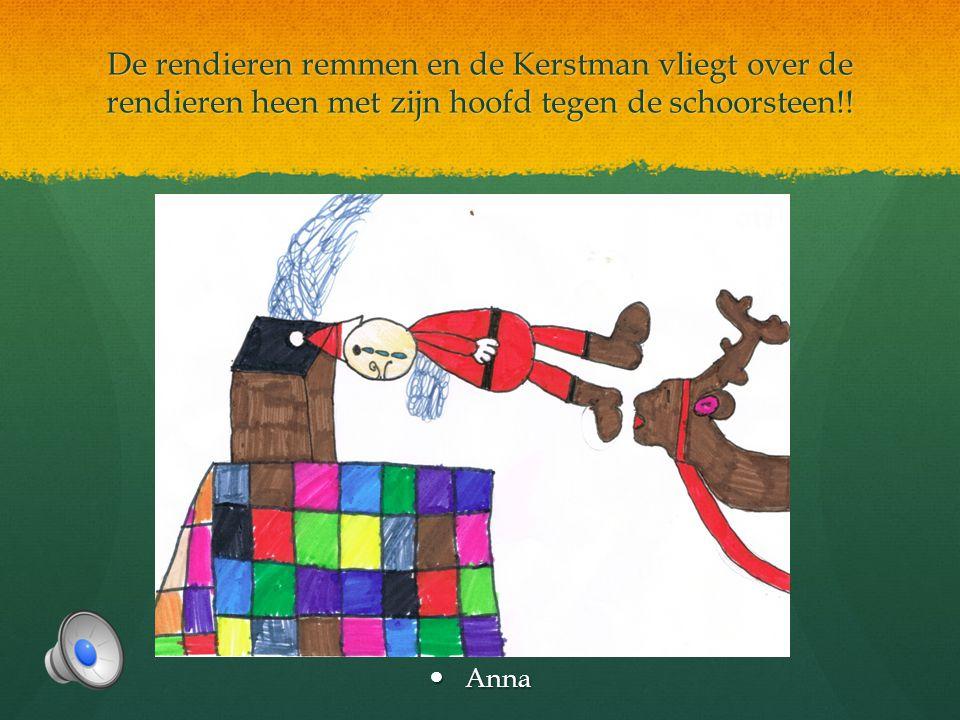 De rendieren remmen en de Kerstman vliegt over de rendieren heen met zijn hoofd tegen de schoorsteen!!