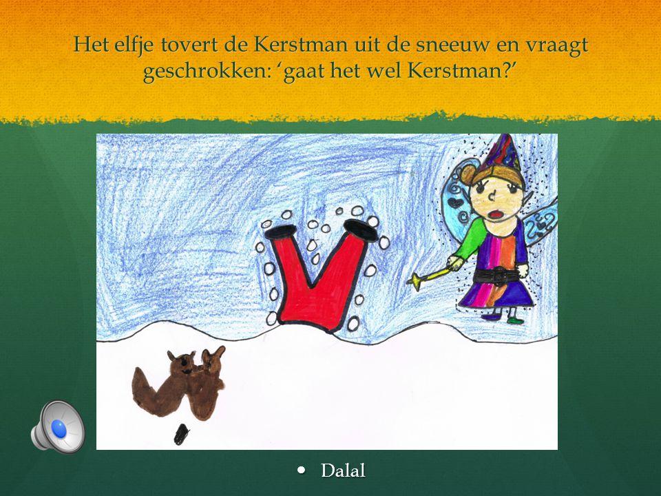 Het elfje tovert de Kerstman uit de sneeuw en vraagt geschrokken: 'gaat het wel Kerstman '