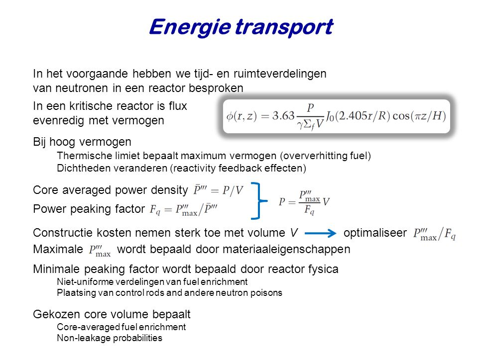 Energie transport In het voorgaande hebben we tijd- en ruimteverdelingen van neutronen in een reactor besproken.