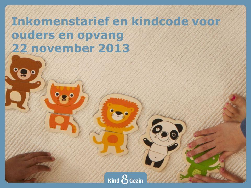 Inkomenstarief en kindcode voor ouders en opvang 22 november 2013