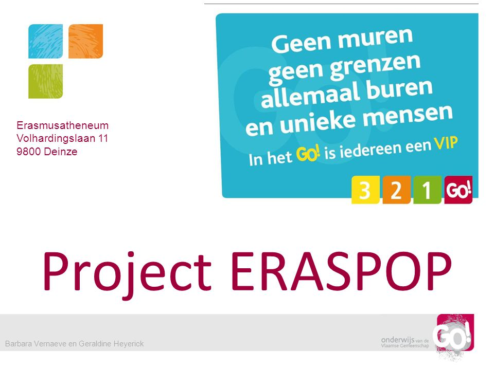 Project ERASPOP Erasmusatheneum Volhardingslaan 11 9800 Deinze