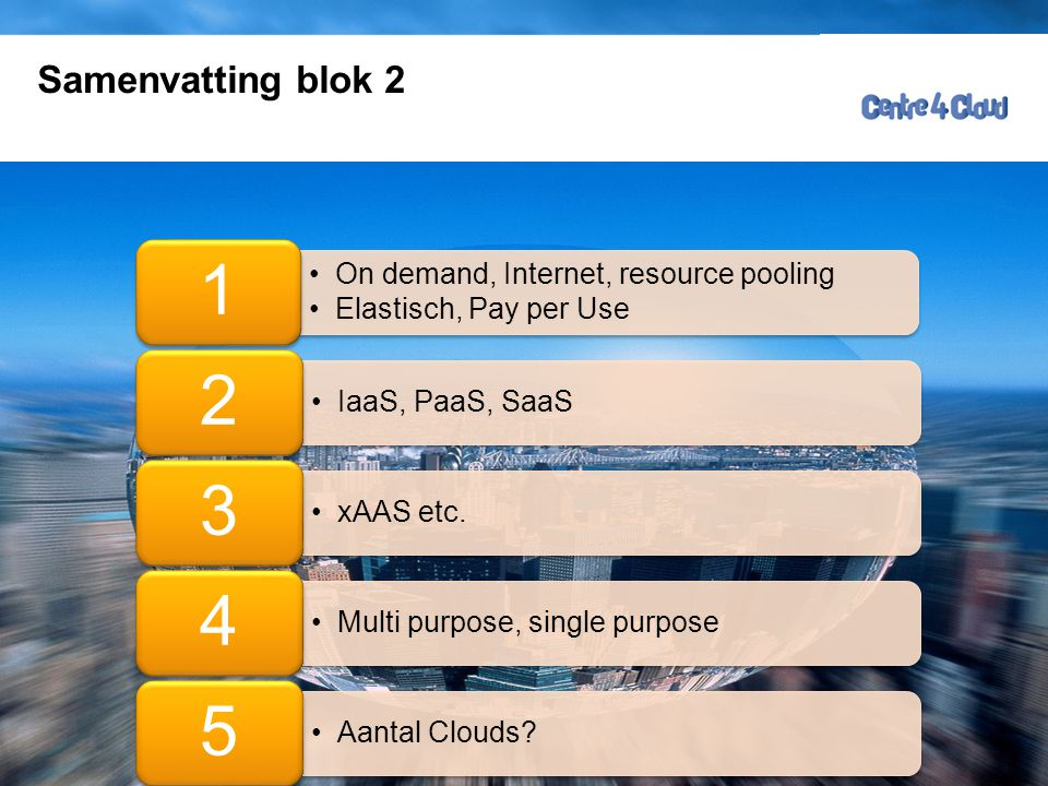 1 2 3 4 5 Samenvatting blok 2 On demand, Internet, resource pooling