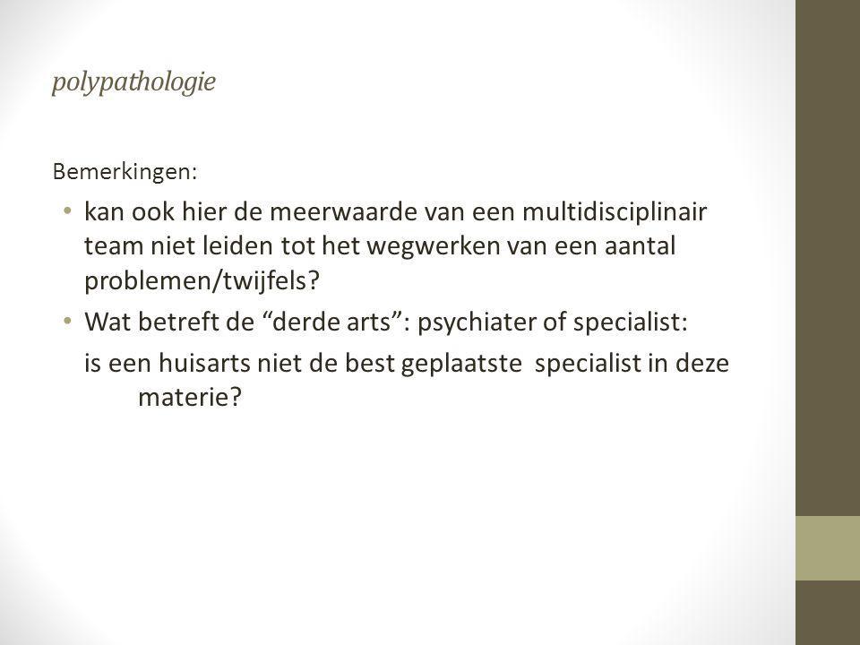 Wat betreft de derde arts : psychiater of specialist: