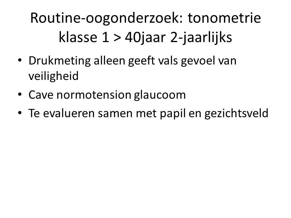 Routine-oogonderzoek: tonometrie klasse 1 > 40jaar 2-jaarlijks