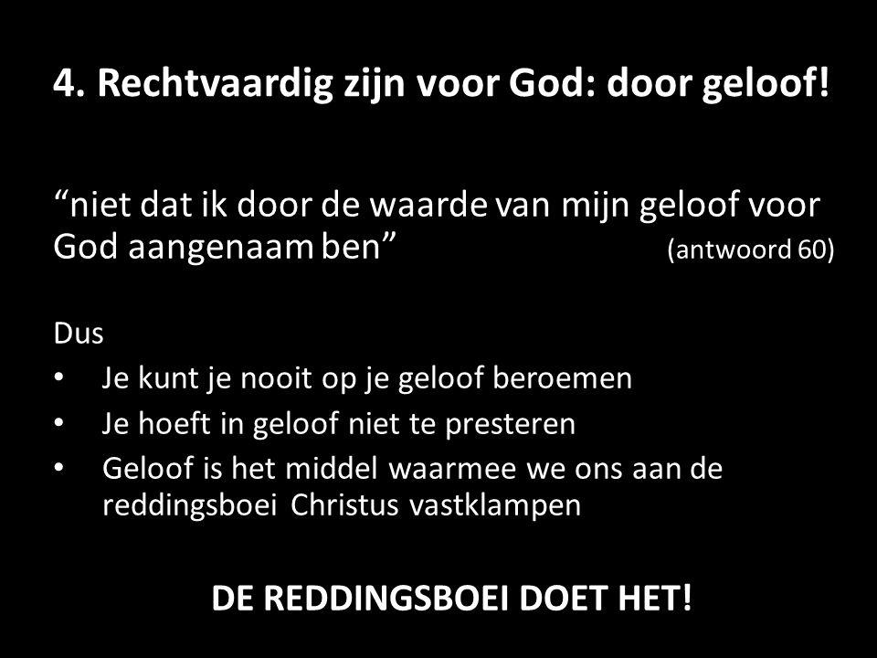 4. Rechtvaardig zijn voor God: door geloof!