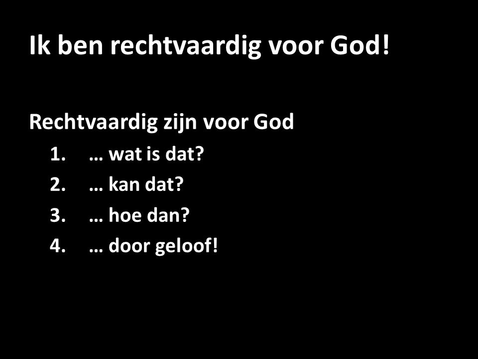 Ik ben rechtvaardig voor God!