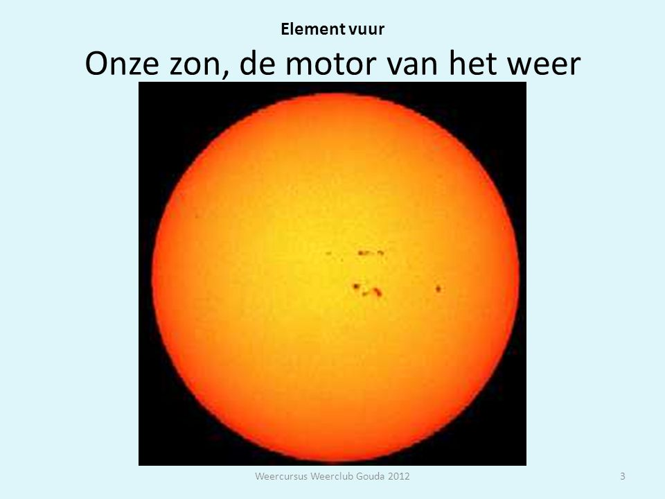 Element vuur Onze zon, de motor van het weer