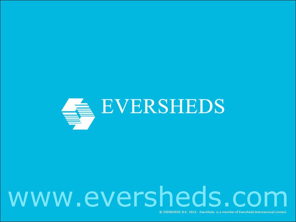 © EVERSHEDS B.V. 2013. Eversheds is a member of Eversheds International Limited.