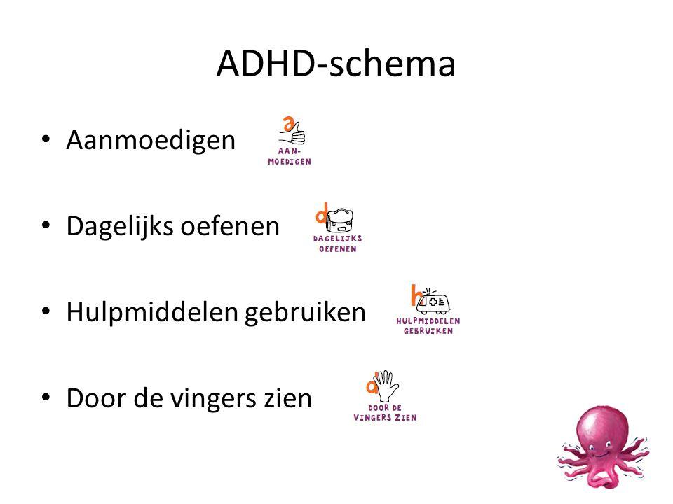 ADHD-schema Aanmoedigen Dagelijks oefenen Hulpmiddelen gebruiken
