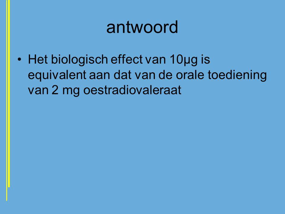 antwoord Het biologisch effect van 10µg is equivalent aan dat van de orale toediening van 2 mg oestradiovaleraat.