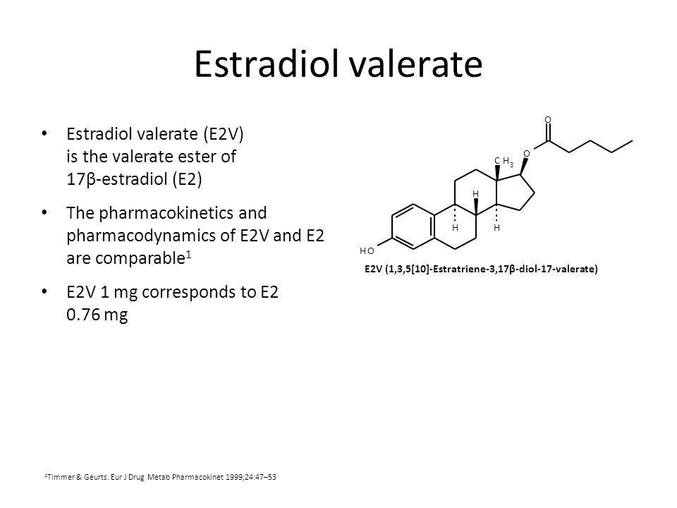 Estradiol valerate O. C. H. 3. Estradiol valerate (E2V) is the valerate ester of 17β-estradiol (E2)