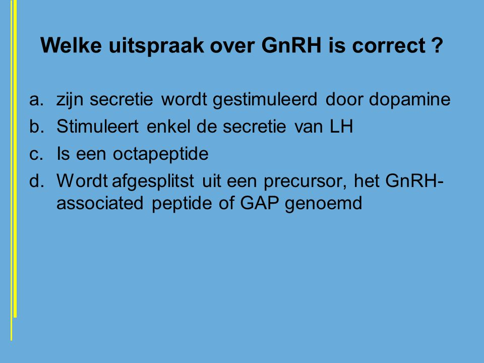 Welke uitspraak over GnRH is correct