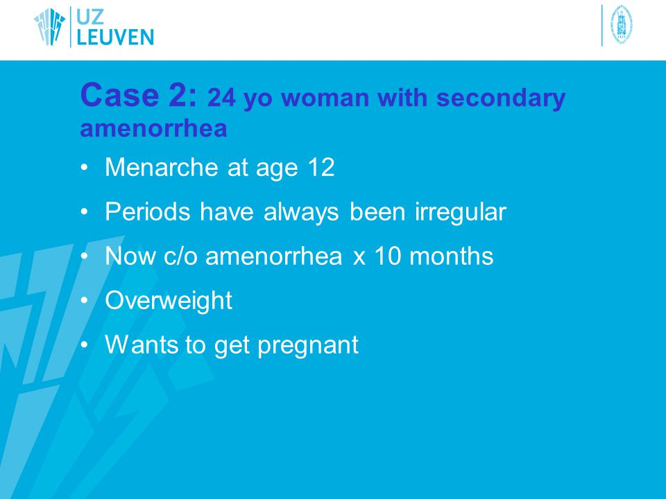 Case 2: 24 yo woman with secondary amenorrhea