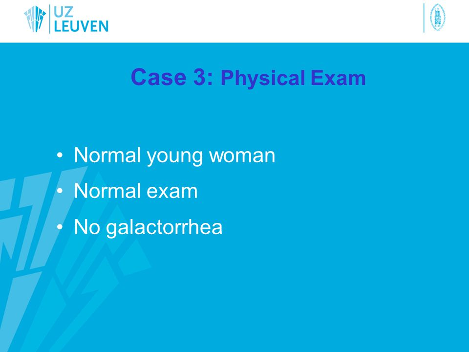 Case 3: Physical Exam Normal young woman Normal exam No galactorrhea