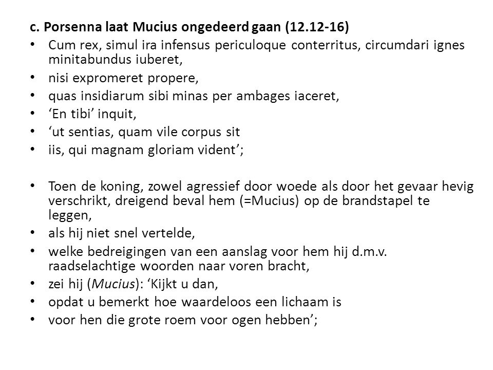 c. Porsenna laat Mucius ongedeerd gaan (12.12-16)