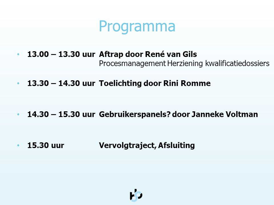 Programma 13.00 – 13.30 uur Aftrap door René van Gils Procesmanagement Herziening kwalificatiedossiers.