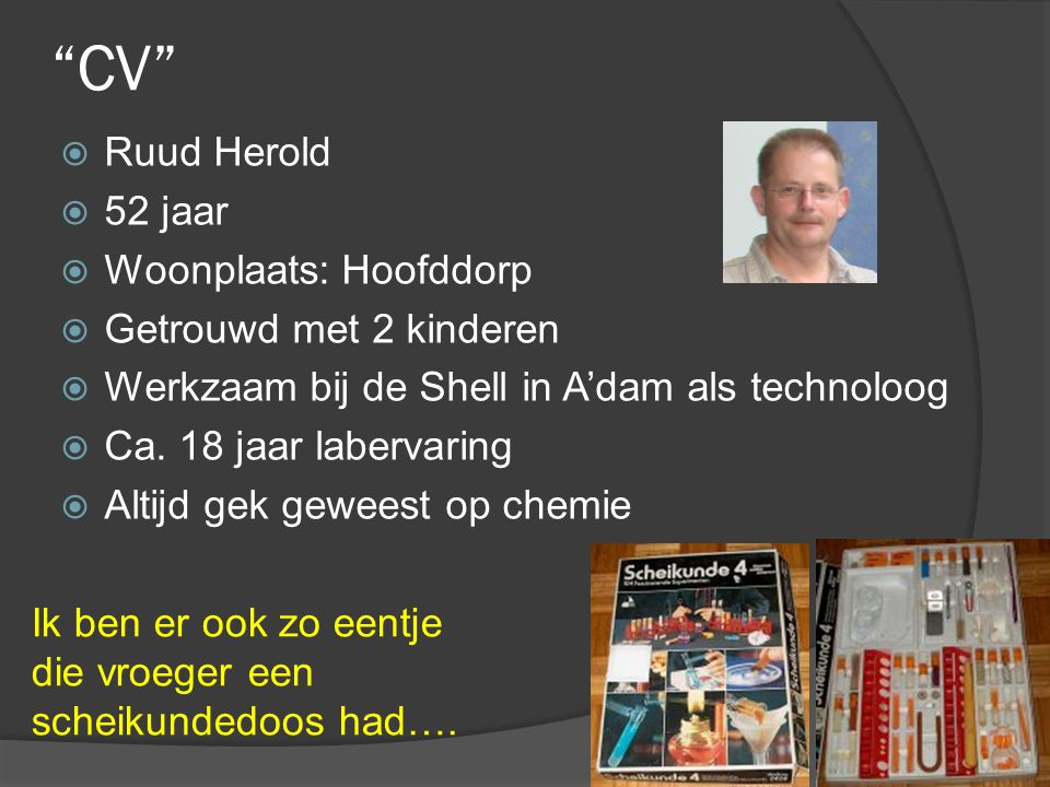 CV Ruud Herold 52 jaar Woonplaats: Hoofddorp Getrouwd met 2 kinderen