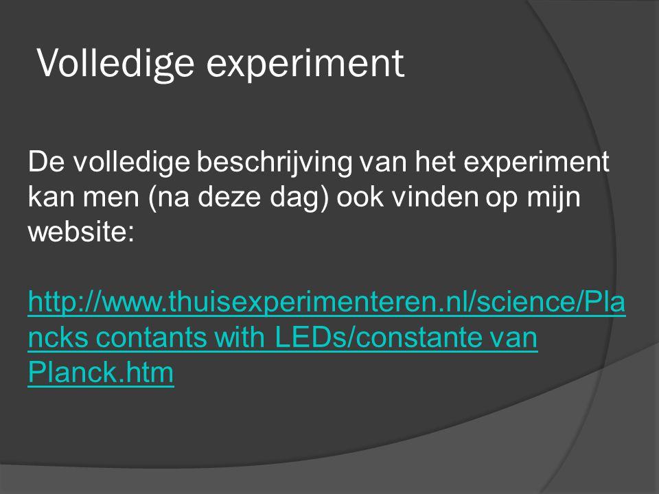 Volledige experiment De volledige beschrijving van het experiment kan men (na deze dag) ook vinden op mijn website:
