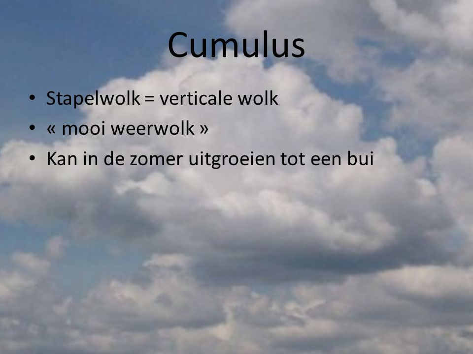 Cumulus Stapelwolk = verticale wolk « mooi weerwolk »
