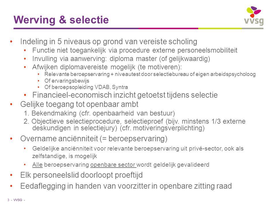 Werving & selectie Indeling in 5 niveaus op grond van vereiste scholing. Functie niet toegankelijk via procedure externe personeelsmobiliteit.