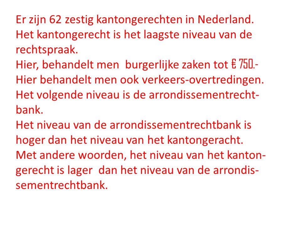 Er zijn 62 zestig kantongerechten in Nederland