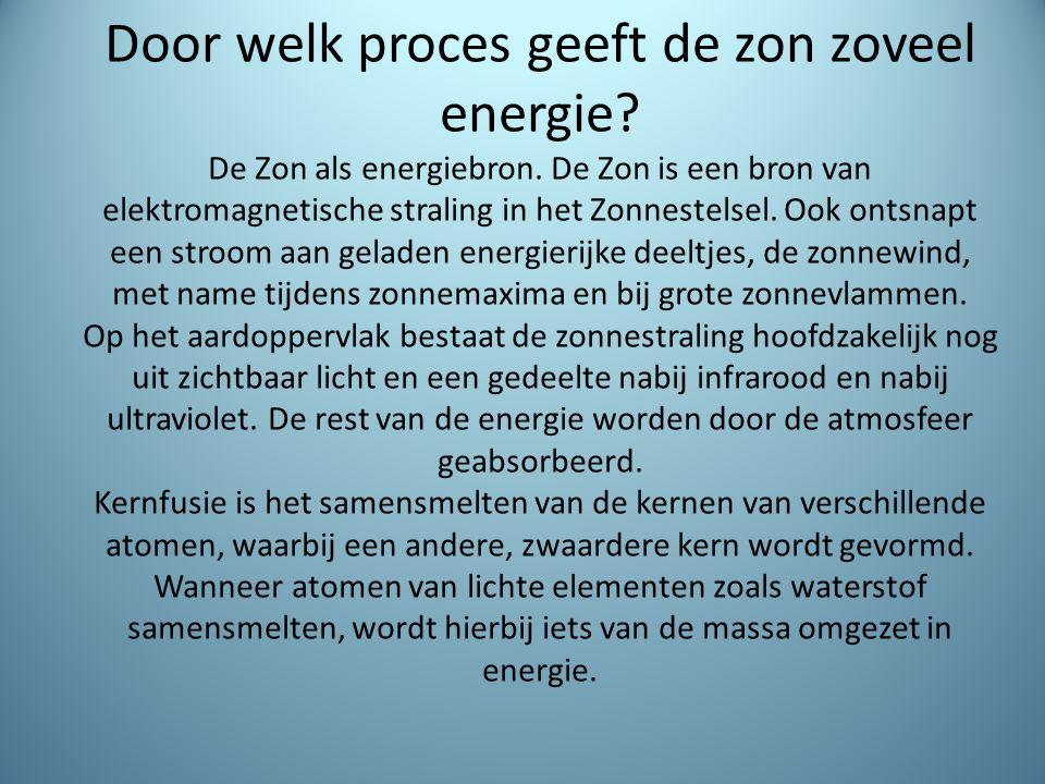 Door welk proces geeft de zon zoveel energie. De Zon als energiebron