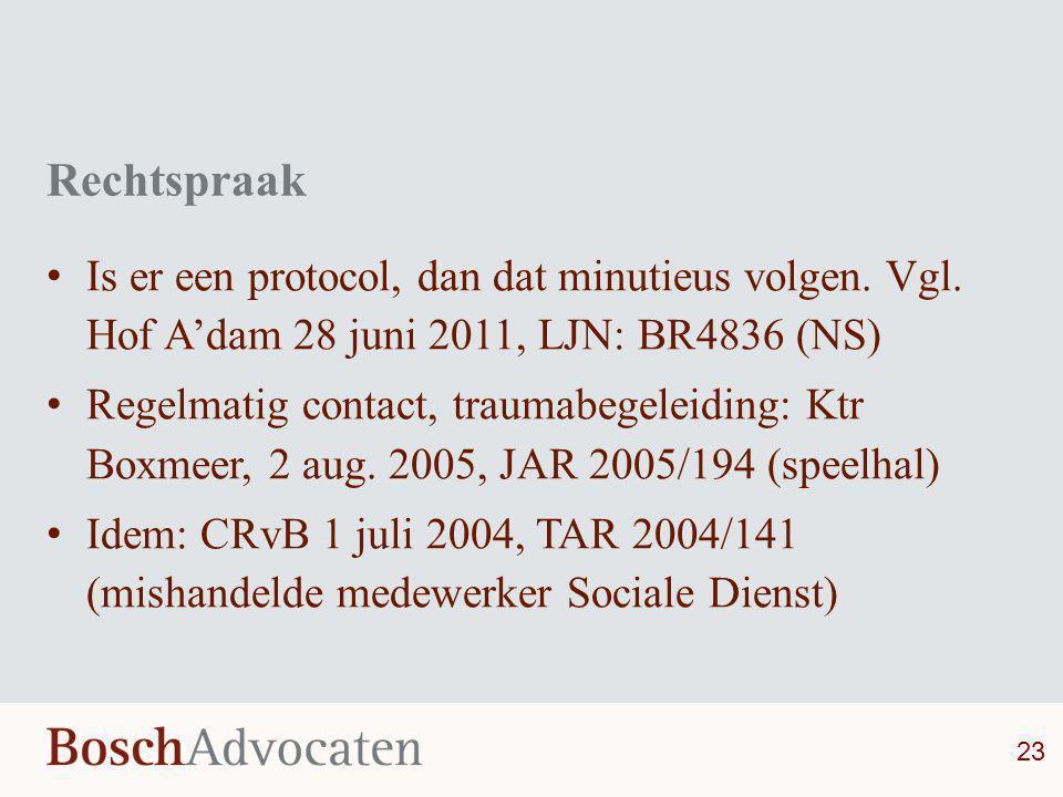 Rechtspraak Is er een protocol, dan dat minutieus volgen. Vgl. Hof A'dam 28 juni 2011, LJN: BR4836 (NS)