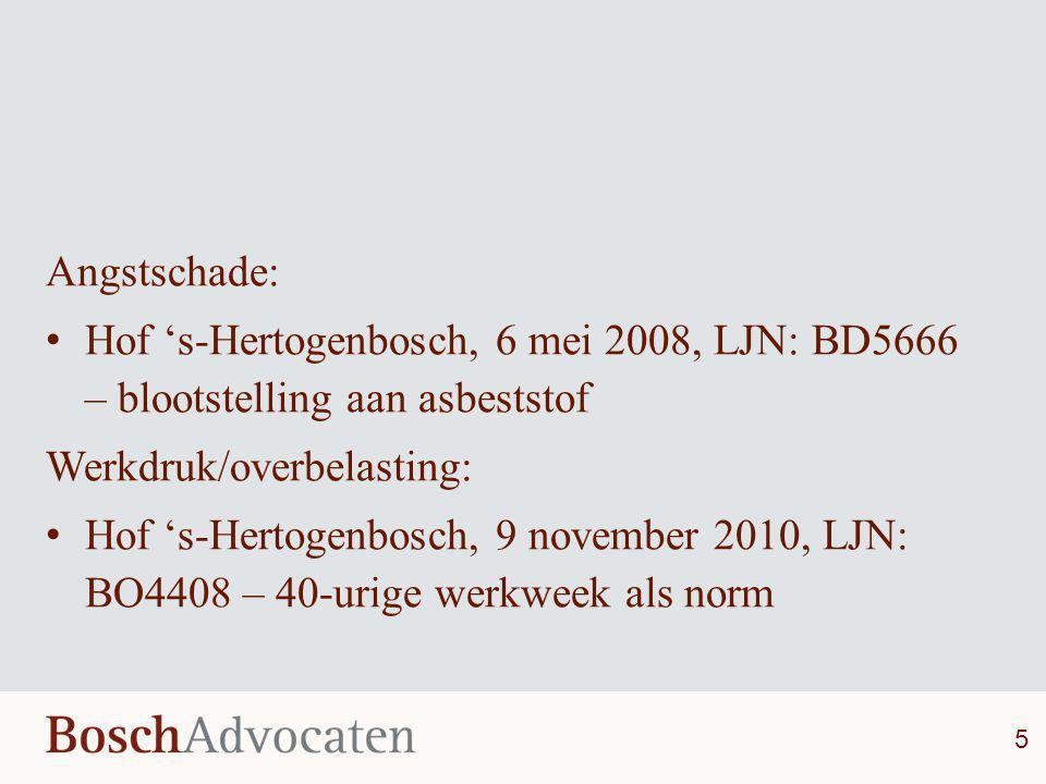 Angstschade: Hof 's-Hertogenbosch, 6 mei 2008, LJN: BD5666 – blootstelling aan asbeststof. Werkdruk/overbelasting: