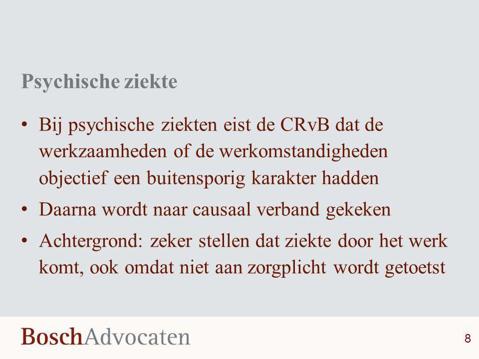 Psychische ziekte Bij psychische ziekten eist de CRvB dat de werkzaamheden of de werkomstandigheden objectief een buitensporig karakter hadden.