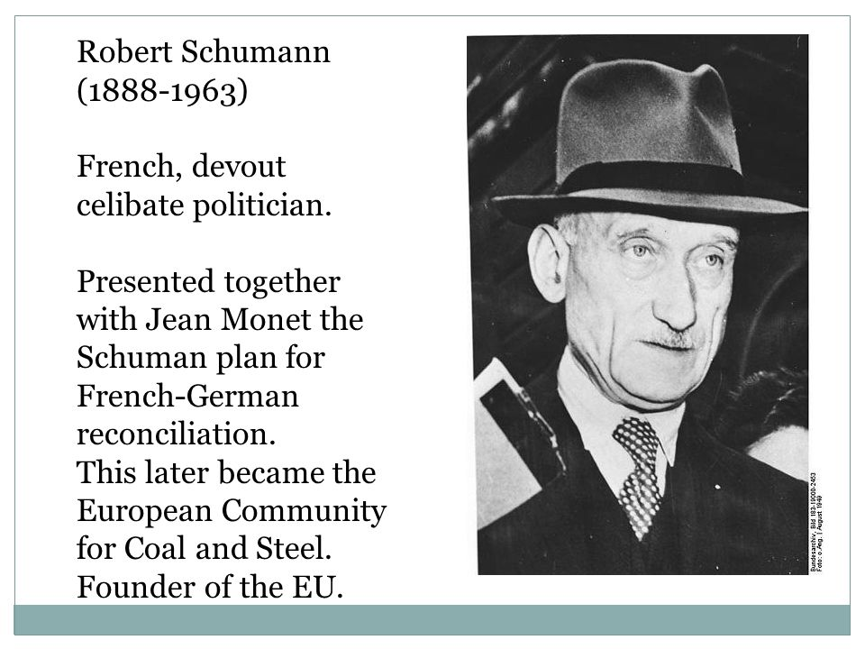 Robert Schumann (1888-1963) French, devout celibate politician.