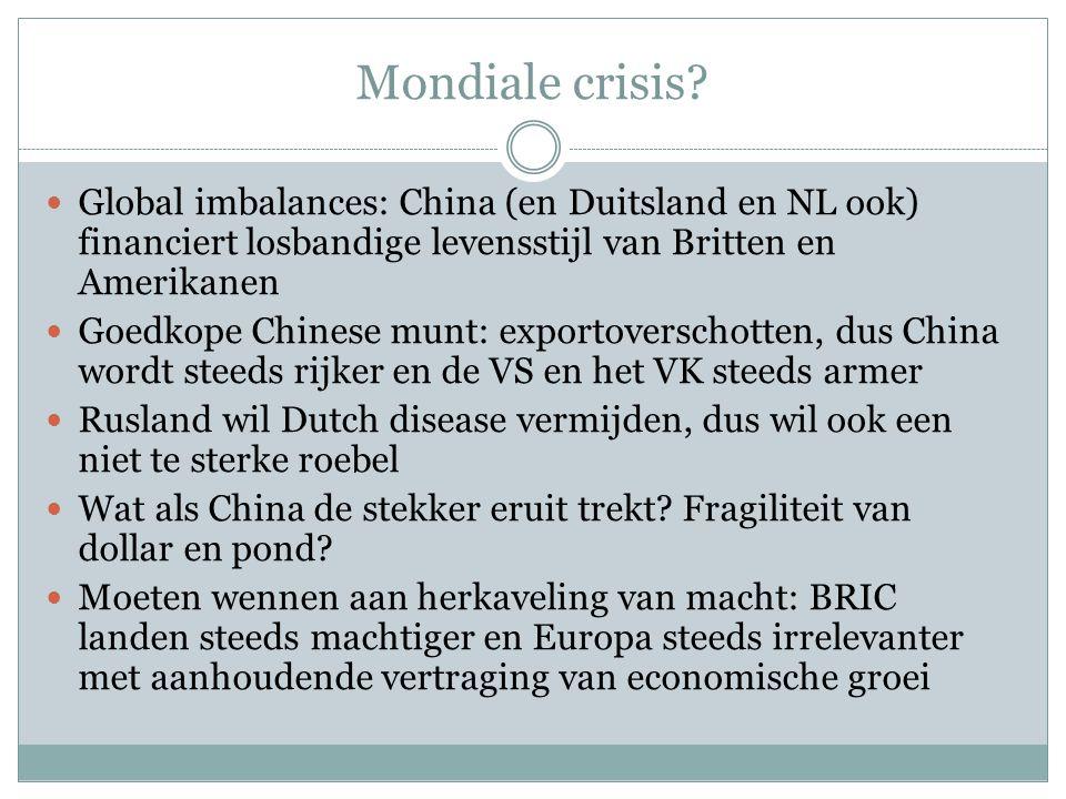 Mondiale crisis Global imbalances: China (en Duitsland en NL ook) financiert losbandige levensstijl van Britten en Amerikanen.
