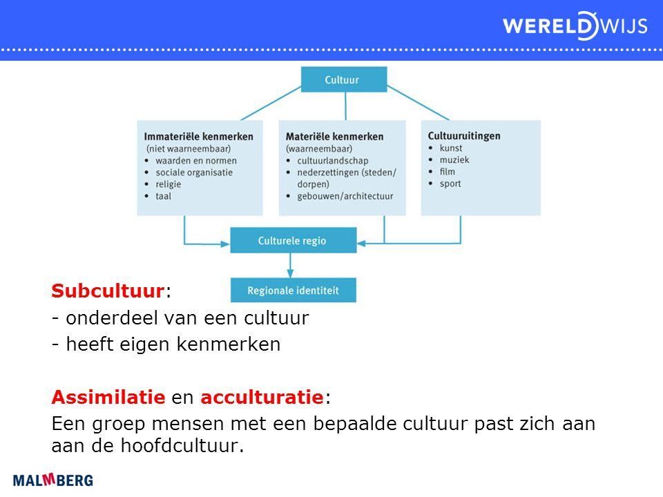Subcultuur: onderdeel van een cultuur. heeft eigen kenmerken. Assimilatie en acculturatie: