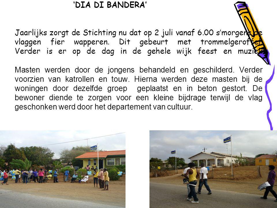 'DIA DI BANDERA' Jaarlijks zorgt de Stichting nu dat op 2 juli vanaf 6.00 s'morgens de vlaggen fier wapperen.