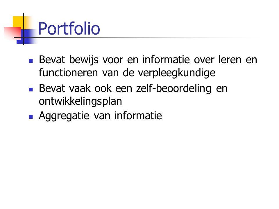 Portfolio Bevat bewijs voor en informatie over leren en functioneren van de verpleegkundige.