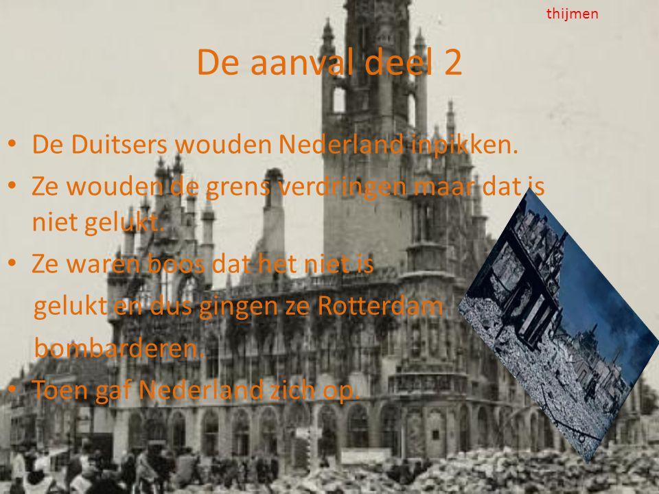 De aanval deel 2 De Duitsers wouden Nederland inpikken.