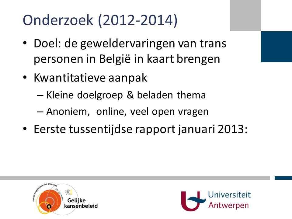 Onderzoek (2012-2014) Doel: de geweldervaringen van trans personen in België in kaart brengen. Kwantitatieve aanpak.