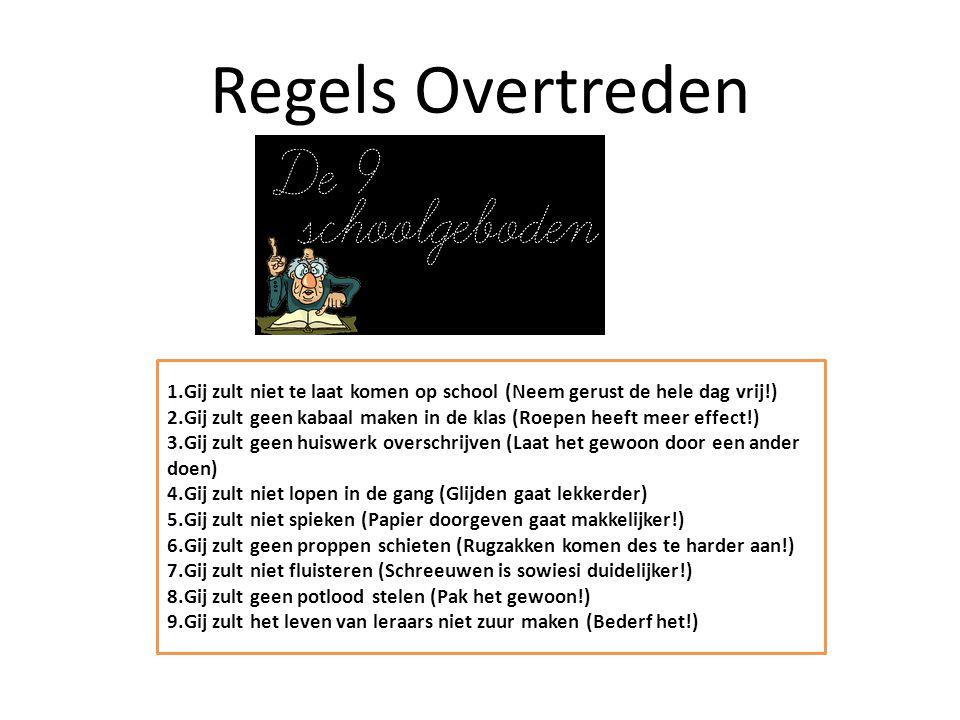 Regels Overtreden 1.Gij zult niet te laat komen op school (Neem gerust de hele dag vrij!)
