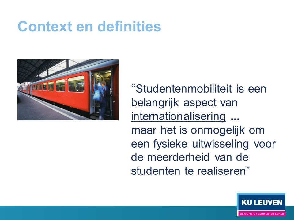 Context en definities ''Studentenmobiliteit is een belangrijk aspect van internationalisering ...