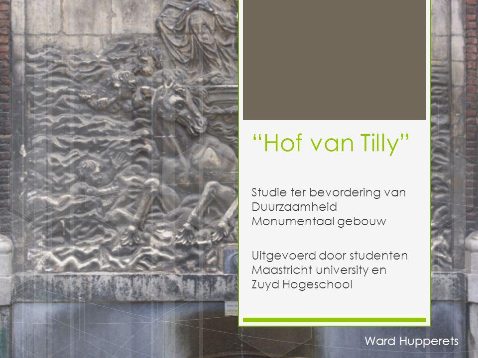 Hof van Tilly Studie ter bevordering van Duurzaamheid Monumentaal gebouw. Uitgevoerd door studenten Maastricht university en Zuyd Hogeschool.