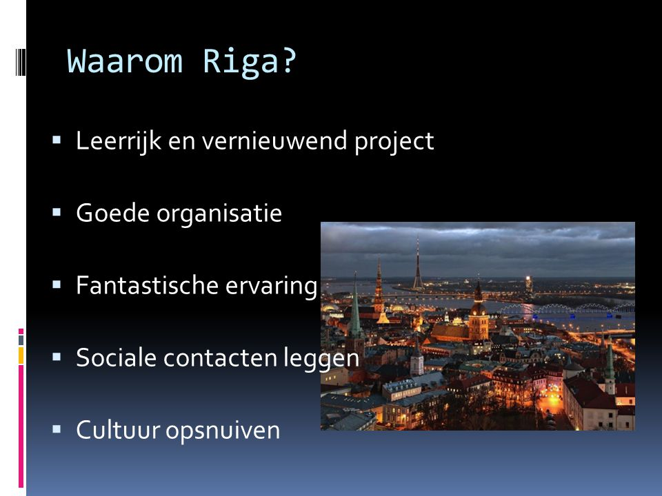 Waarom Riga Leerrijk en vernieuwend project Goede organisatie