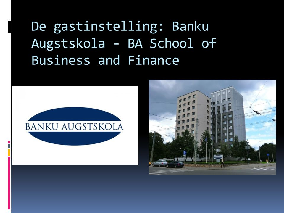 De gastinstelling: Banku Augstskola - BA School of Business and Finance