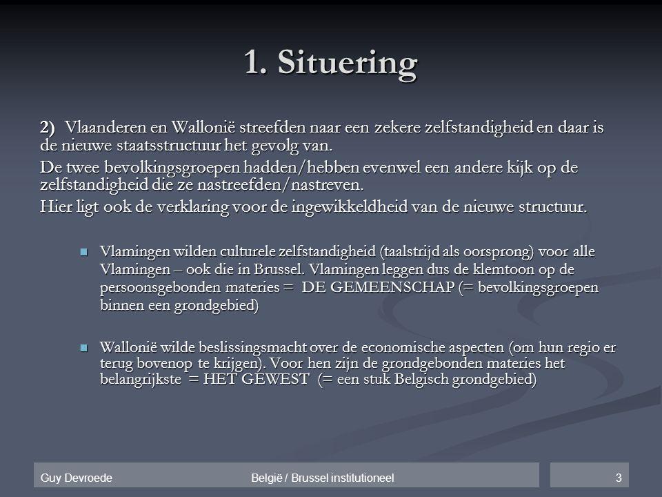 1. Situering 2) Vlaanderen en Wallonië streefden naar een zekere zelfstandigheid en daar is de nieuwe staatsstructuur het gevolg van.