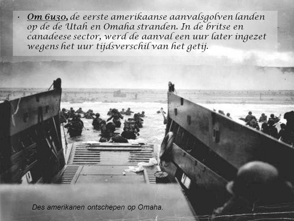 Om 6u30, de eerste amerikaanse aanvalsgolven landen op de de Utah en Omaha stranden. In de britse en canadeese sector, werd de aanval een uur later ingezet wegens het uur tijdsverschil van het getij.