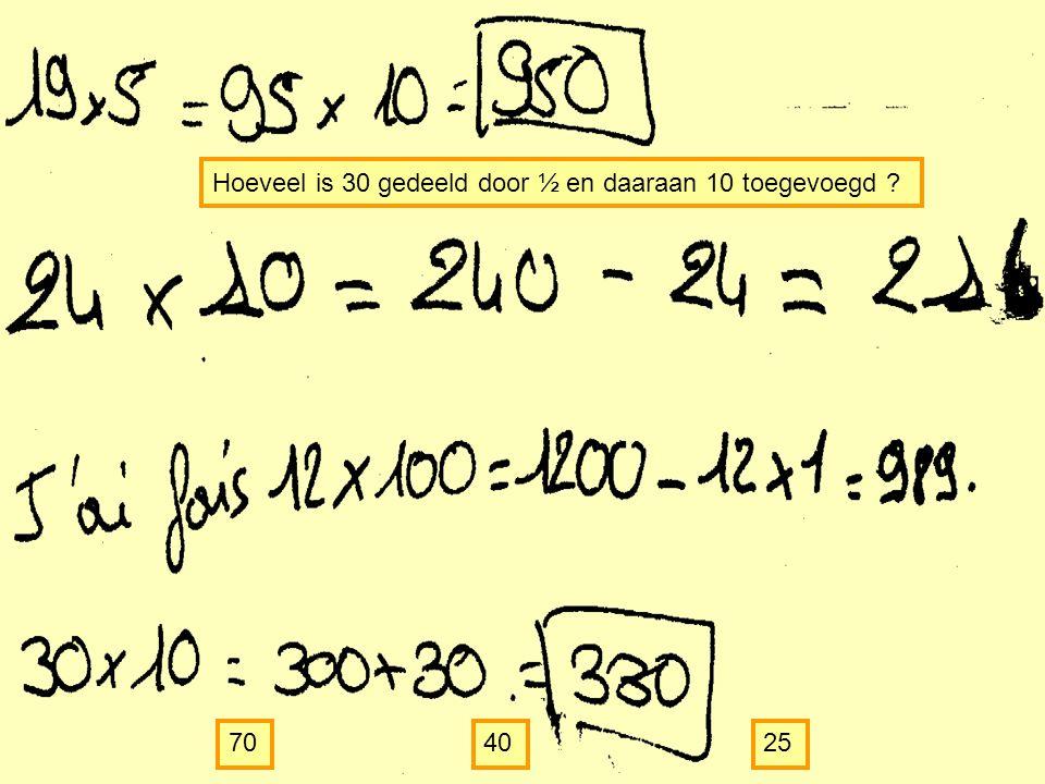 Hoeveel is 30 gedeeld door ½ en daaraan 10 toegevoegd
