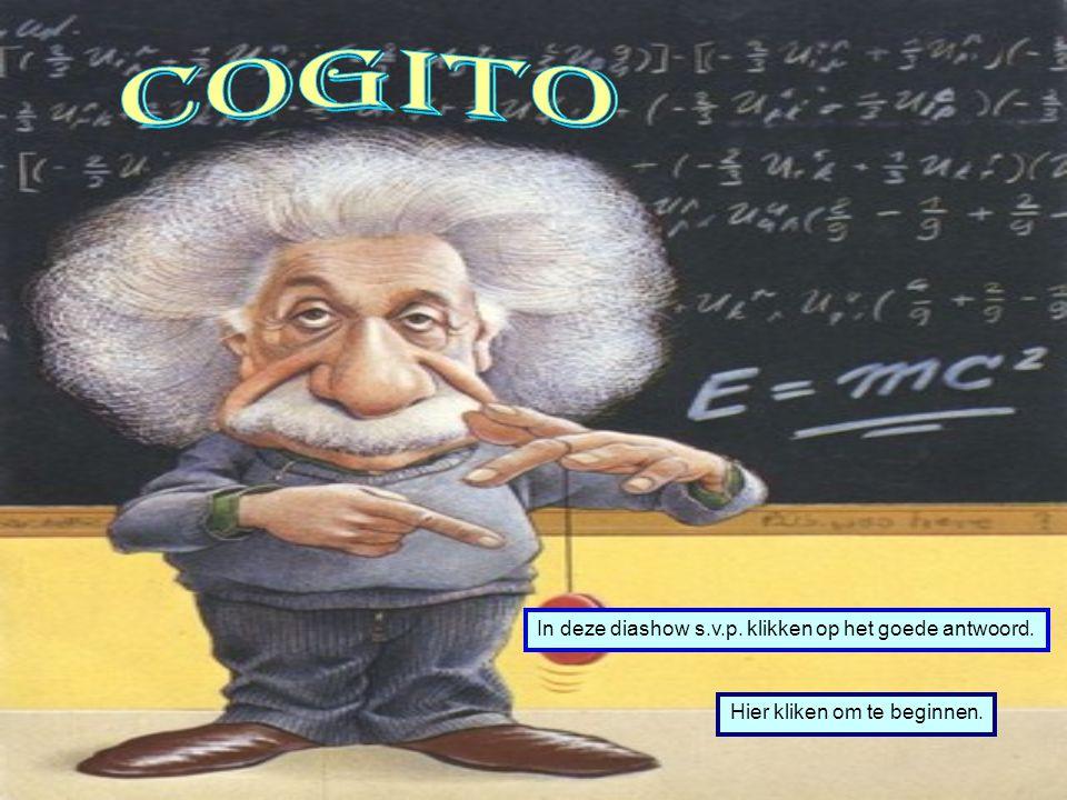 Cogito In deze diashow s.v.p. klikken op het goede antwoord.