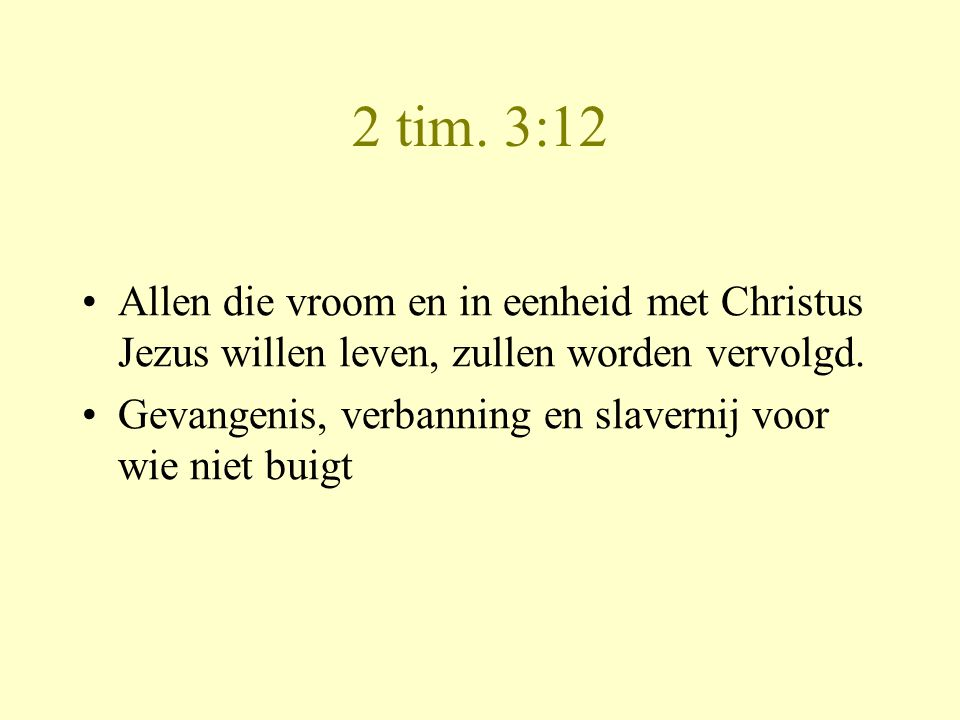 2 tim. 3:12 Allen die vroom en in eenheid met Christus Jezus willen leven, zullen worden vervolgd.