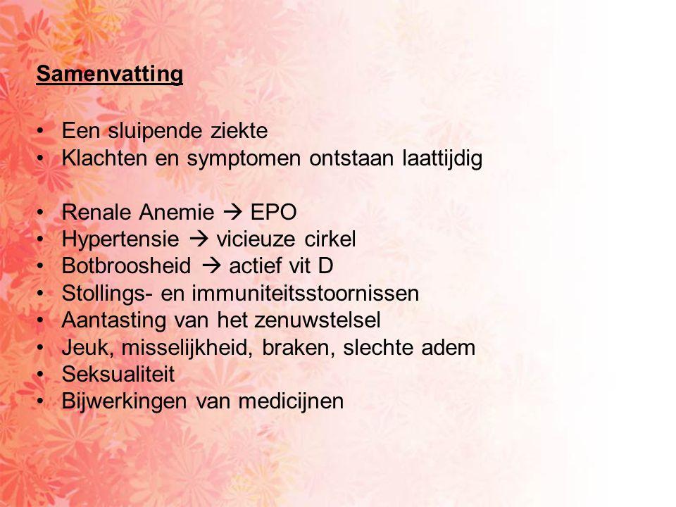Samenvatting Een sluipende ziekte. Klachten en symptomen ontstaan laattijdig. Renale Anemie  EPO.