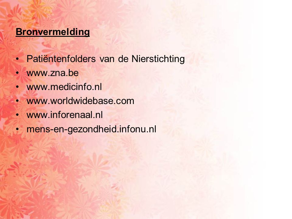 Bronvermelding Patiëntenfolders van de Nierstichting. www.zna.be. www.medicinfo.nl. www.worldwidebase.com.