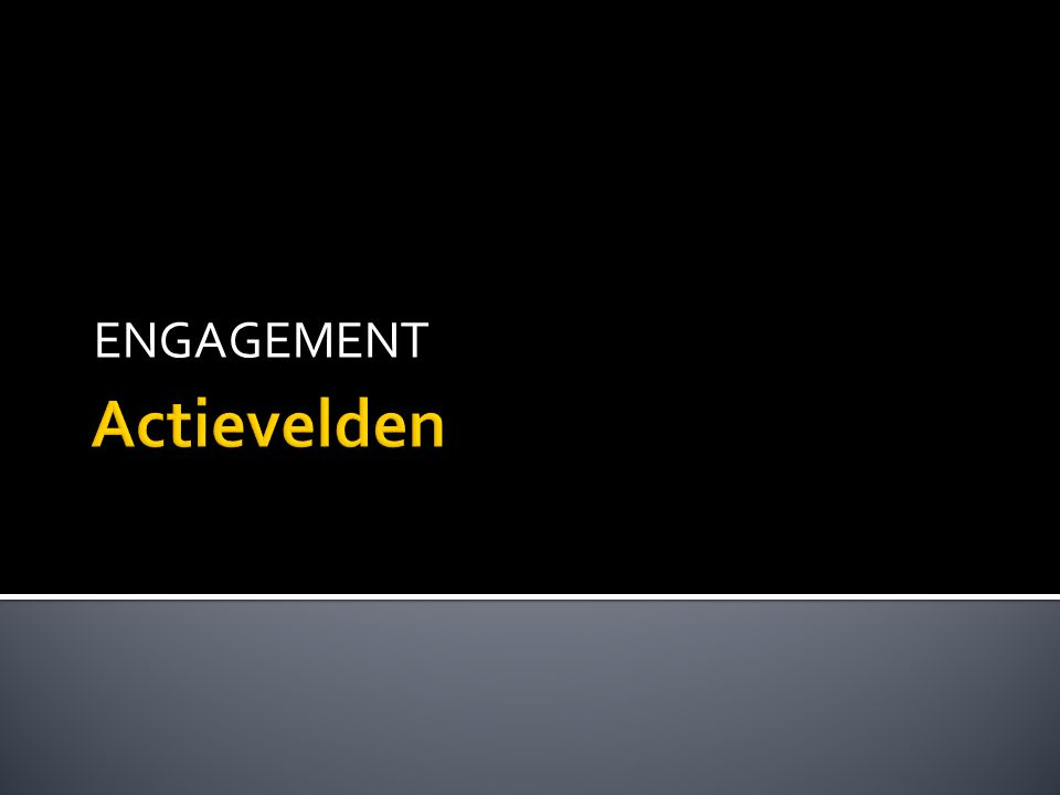 ENGAGEMENT Actievelden
